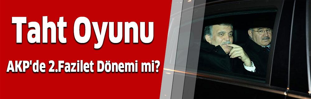 Taht Oyunu…AKP'de 2.Fazilet Dönemi mi?