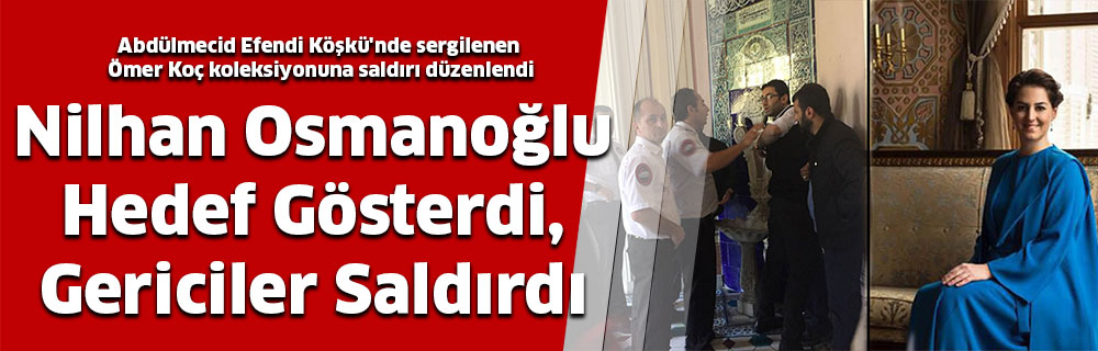 Nilhan Osmanoğlu Hedef Gösterdi, Gericiler Saldırdı