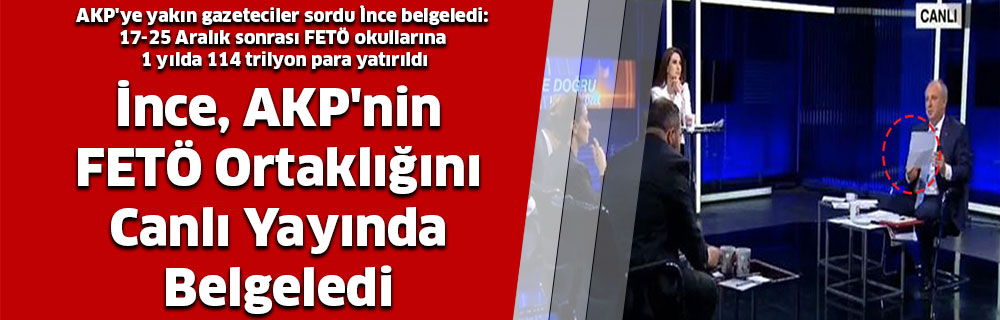 İnce, AKP'nin FETÖ Ortaklığını Canlı Yayında Belgeledi